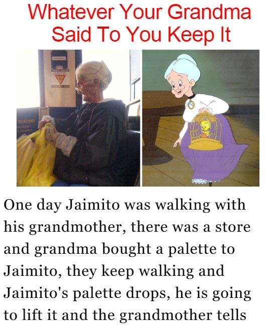 Whatever Your Grandma Said To You Keep It